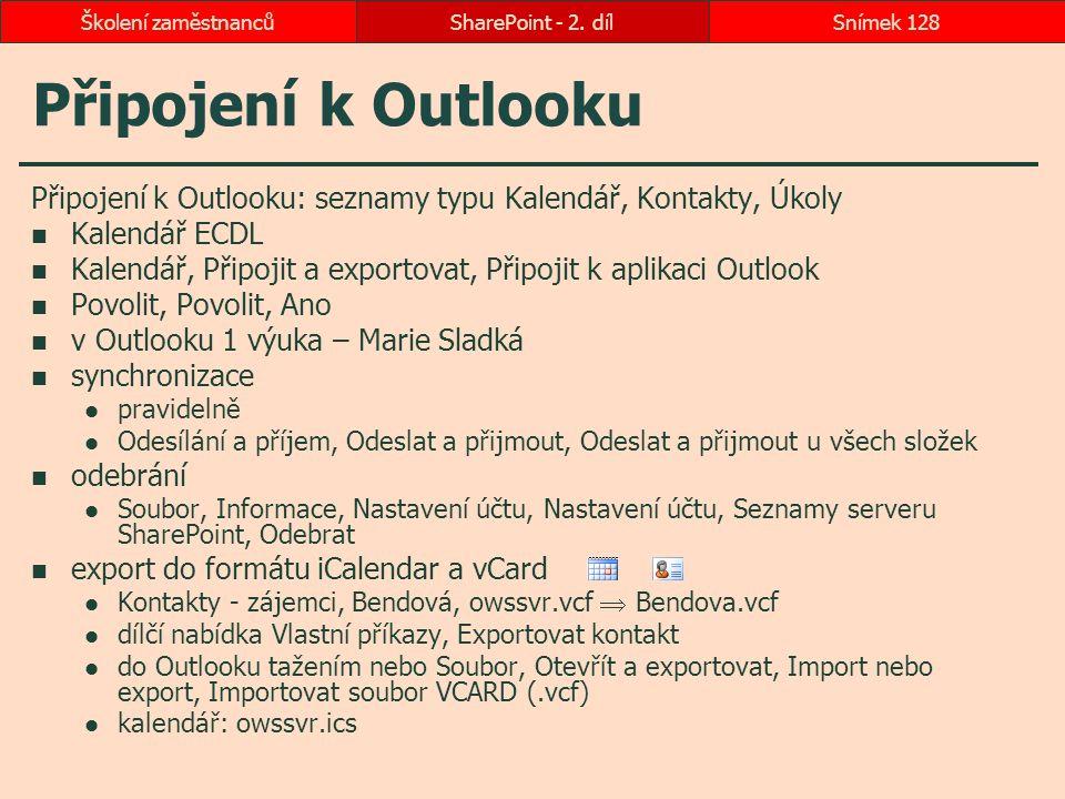 Připojení k Outlooku Připojení k Outlooku: seznamy typu Kalendář, Kontakty, Úkoly Kalendář ECDL Kalendář, Připojit a exportovat, Připojit k aplikaci O