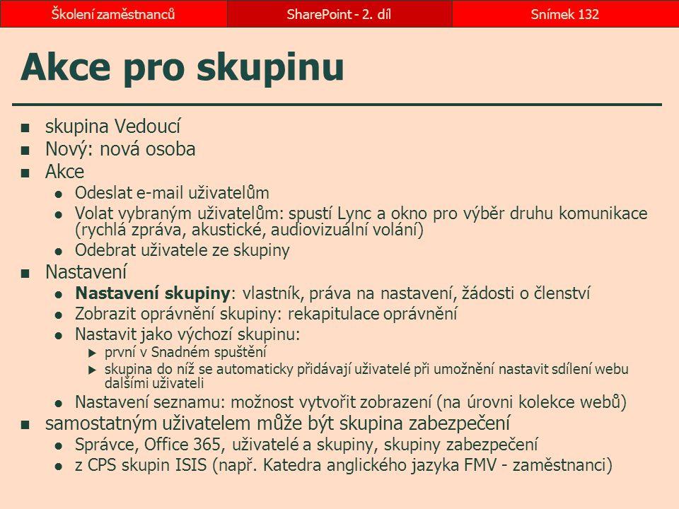 Akce pro skupinu skupina Vedoucí Nový: nová osoba Akce Odeslat e-mail uživatelům Volat vybraným uživatelům: spustí Lync a okno pro výběr druhu komunik