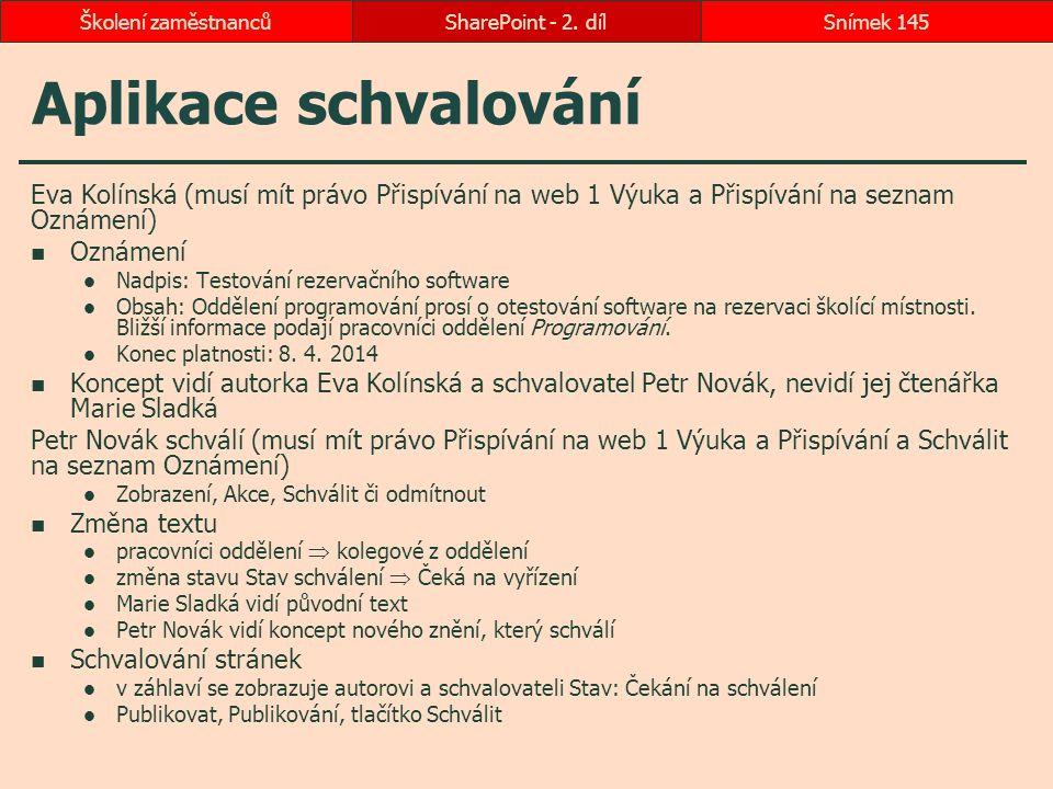 Aplikace schvalování Eva Kolínská (musí mít právo Přispívání na web 1 Výuka a Přispívání na seznam Oznámení) Oznámení Nadpis: Testování rezervačního s