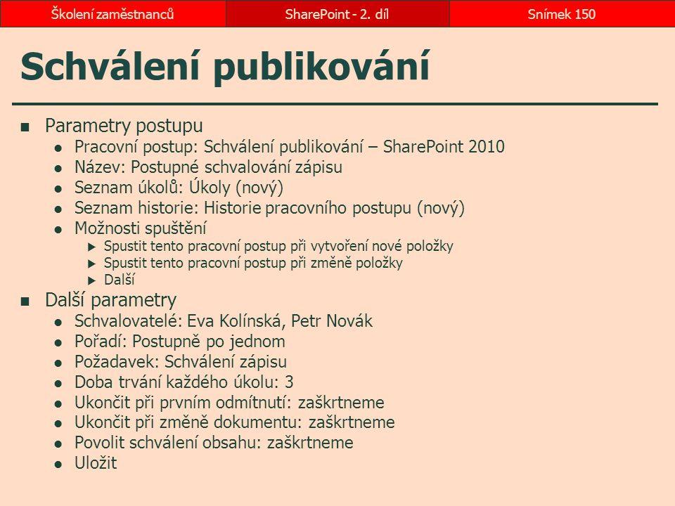 Schválení publikování Parametry postupu Pracovní postup: Schválení publikování – SharePoint 2010 Název: Postupné schvalování zápisu Seznam úkolů: Úkol
