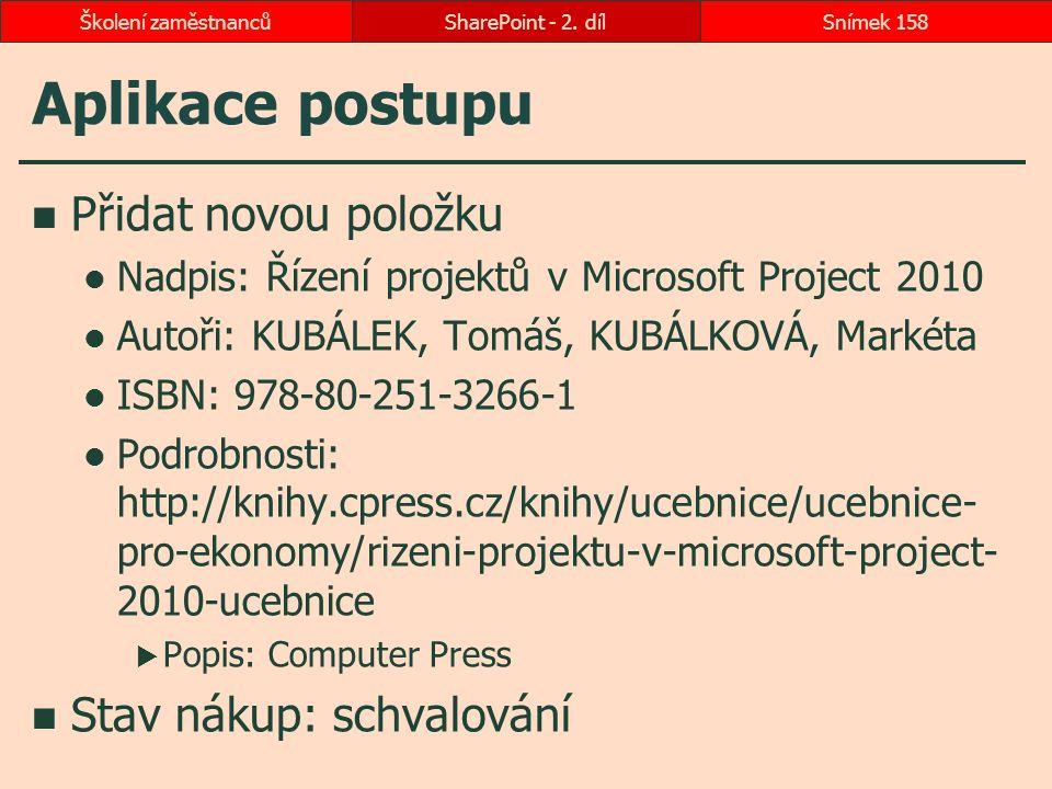 Aplikace postupu Přidat novou položku Nadpis: Řízení projektů v Microsoft Project 2010 Autoři: KUBÁLEK, Tomáš, KUBÁLKOVÁ, Markéta ISBN: 978-80-251-326