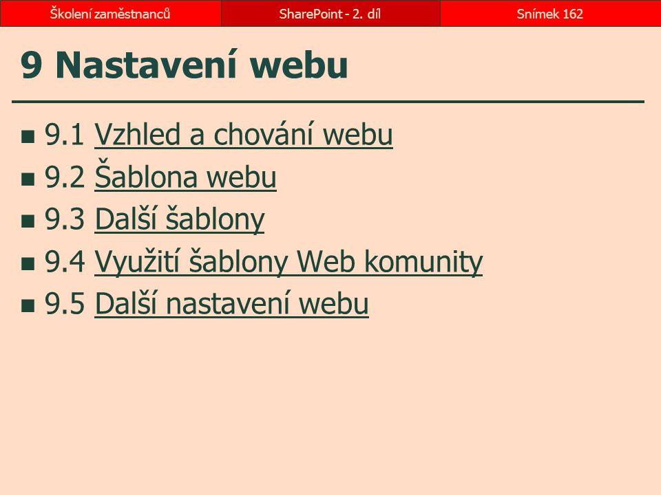 9 Nastavení webu 9.1 Vzhled a chování webuVzhled a chování webu 9.2 Šablona webuŠablona webu 9.3 Další šablonyDalší šablony 9.4 Využití šablony Web ko