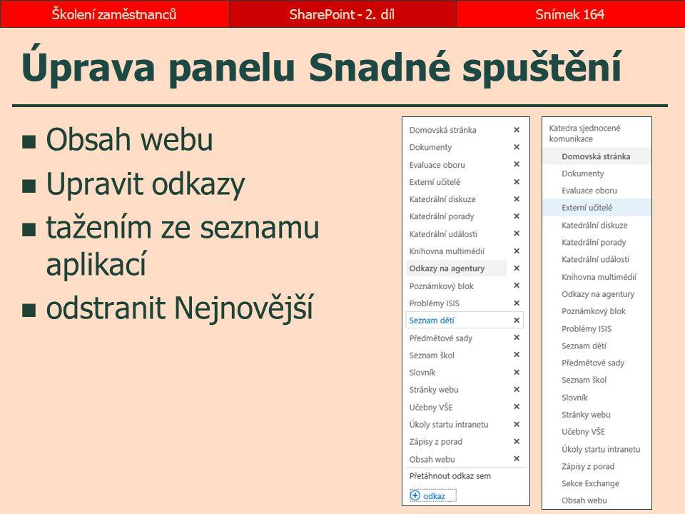 Úprava panelu Snadné spuštění Obsah webu Upravit odkazy tažením ze seznamu aplikací odstranit Nejnovější SharePoint - 2. dílSnímek 164Školení zaměstna
