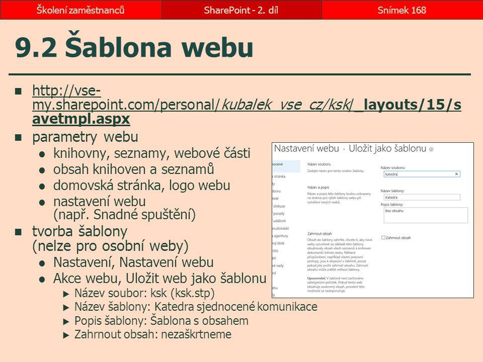 9.2 Šablona webu http://vse- my.sharepoint.com/personal/kubalek_vse_cz/ksk/_layouts/15/s avetmpl.aspx http://vse- my.sharepoint.com/personal/kubalek_v