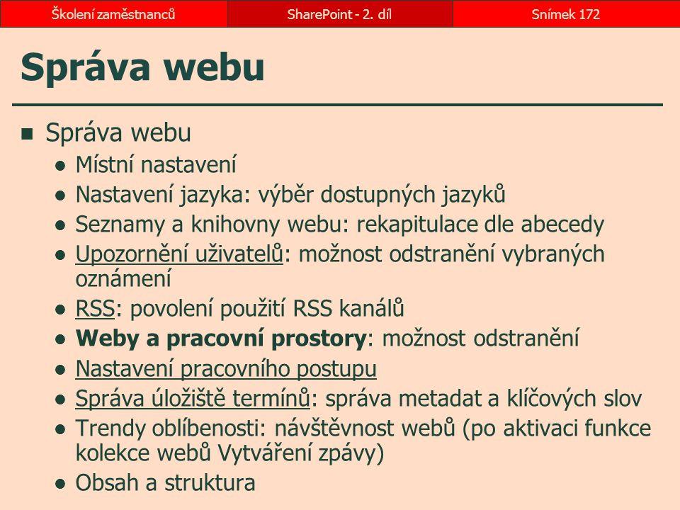 Správa webu Místní nastavení Nastavení jazyka: výběr dostupných jazyků Seznamy a knihovny webu: rekapitulace dle abecedy Upozornění uživatelů: možnost