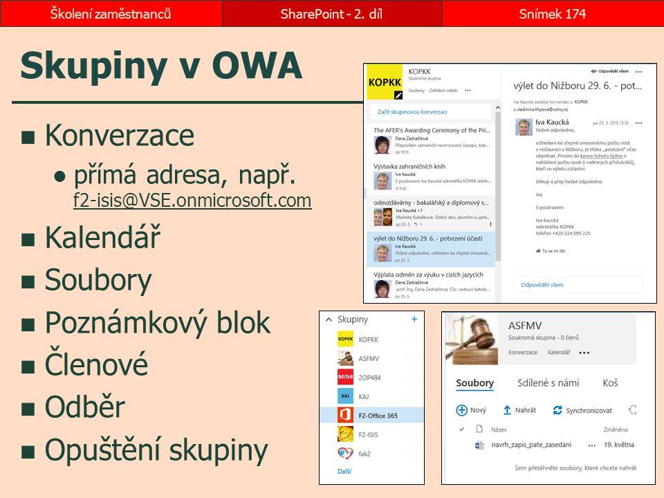 Skupiny v OWA Konverzace přímá adresa, např. f2-isis@VSE.onmicrosoft.com f2-isis@VSE.onmicrosoft.com Kalendář Soubory Poznámkový blok Členové Odběr Op
