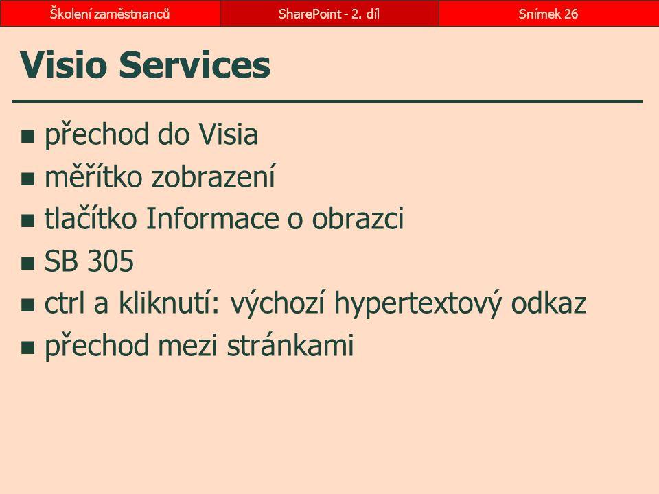 Visio Services přechod do Visia měřítko zobrazení tlačítko Informace o obrazci SB 305 ctrl a kliknutí: výchozí hypertextový odkaz přechod mezi stránka