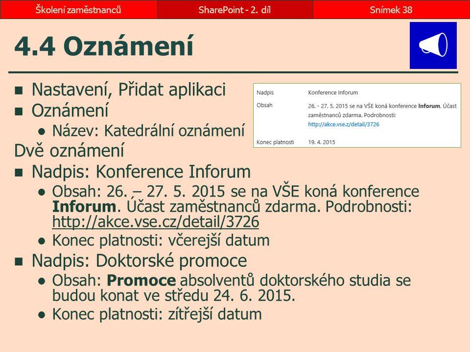 4.4 Oznámení Nastavení, Přidat aplikaci Oznámení Název: Katedrální oznámení Dvě oznámení Nadpis: Konference Inforum Obsah: 26. – 27. 5. 2015 se na VŠE