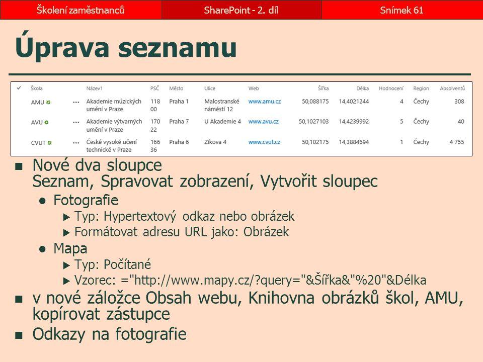 Úprava seznamu Nové dva sloupce Seznam, Spravovat zobrazení, Vytvořit sloupec Fotografie  Typ: Hypertextový odkaz nebo obrázek  Formátovat adresu UR