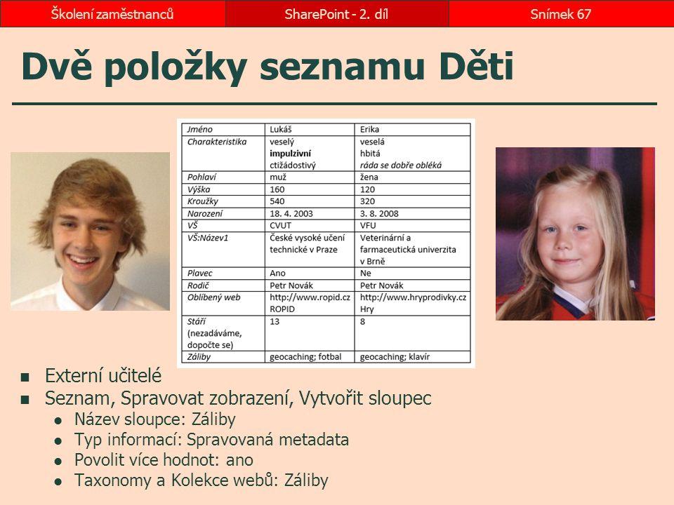 Dvě položky seznamu Děti Externí učitelé Seznam, Spravovat zobrazení, Vytvořit sloupec Název sloupce: Záliby Typ informací: Spravovaná metadata Povoli