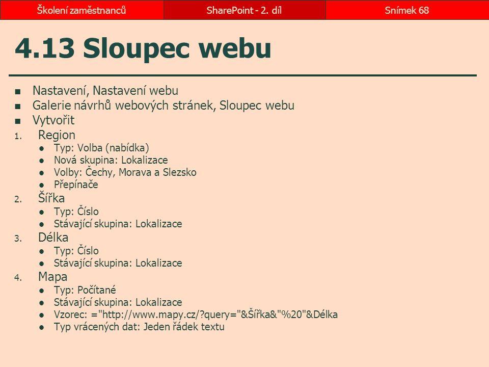 4.13 Sloupec webu Nastavení, Nastavení webu Galerie návrhů webových stránek, Sloupec webu Vytvořit 1. Region Typ: Volba (nabídka) Nová skupina: Lokali