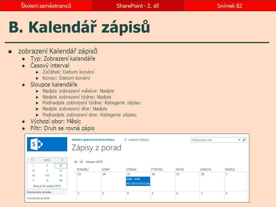 B. Kalendář zápisů zobrazení Kalendář zápisů Typ: Zobrazení kalendáře Časový interval  Začátek: Datum konání  Konec: Datum konání Sloupce kalendáře