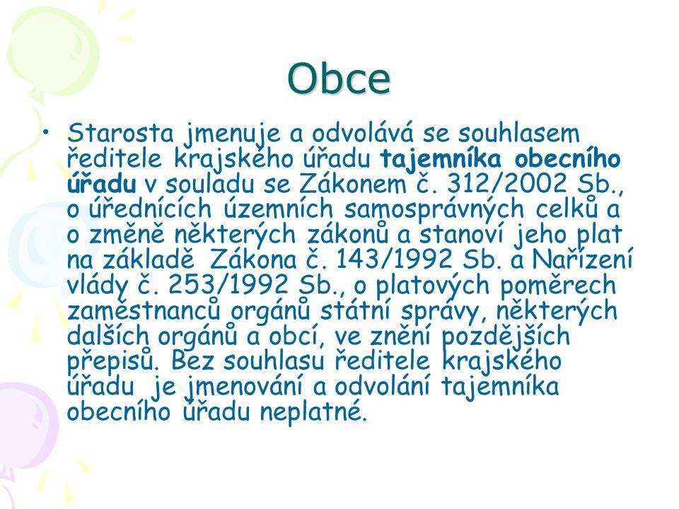 Obce Starosta jmenuje a odvolává se souhlasem ředitele krajského úřadu tajemníka obecního úřadu v souladu se Zákonem č.