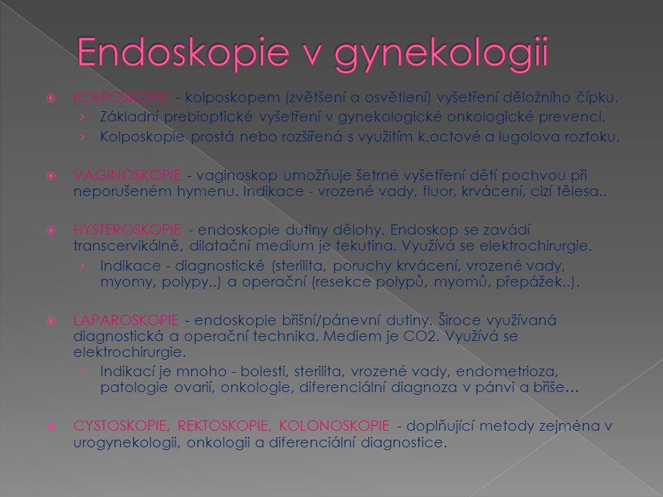 Diagnostická hysteroskopie - CO2 hysteroskopie (tlak 50-70mm Hg, průtok 100ml/min) - tekutá media (NaCl, Ringer laktát) Operační hysteroskopie - mechanické nástroje-nůžky,bioptické klíštky (NaCl, Ringer laktát) - vysokofrekvenční chirurgie - resekce sept, myomů, ablace endometria (Hyskon, Glycin, Purisol)