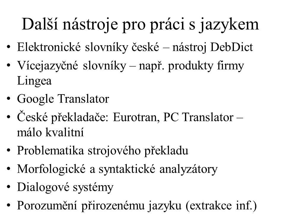 Další nástroje pro práci s jazykem Elektronické slovníky české – nástroj DebDict Vícejazyčné slovníky – např. produkty firmy Lingea Google Translator