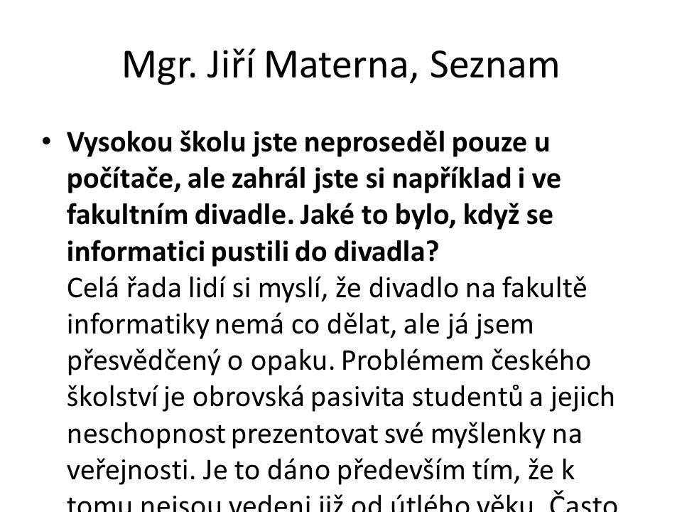 Mgr. Jiří Materna, Seznam Vysokou školu jste neproseděl pouze u počítače, ale zahrál jste si například i ve fakultním divadle. Jaké to bylo, když se i