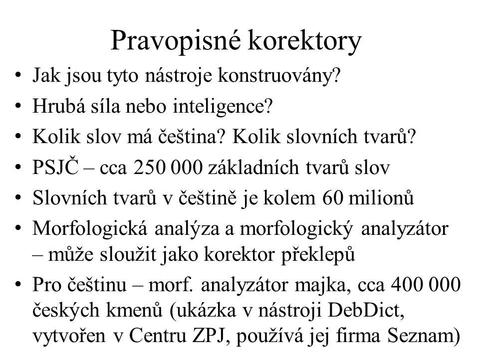 Pravopisné korektory Jak jsou tyto nástroje konstruovány? Hrubá síla nebo inteligence? Kolik slov má čeština? Kolik slovních tvarů? PSJČ – cca 250 000