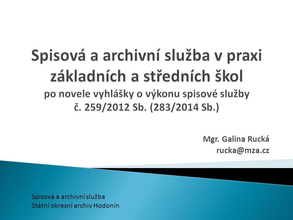 Mgr. Galina Rucká rucka@mza.cz Spisová a archivní služba Státní okresní archiv Hodonín