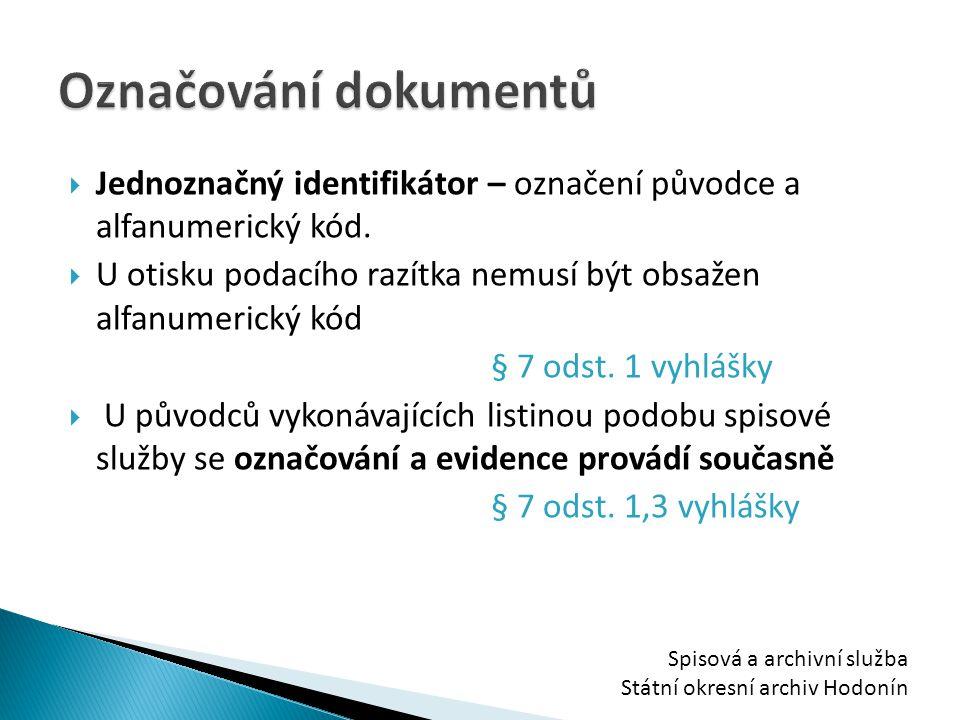  Jednoznačný identifikátor – označení původce a alfanumerický kód.  U otisku podacího razítka nemusí být obsažen alfanumerický kód § 7 odst. 1 vyhlá