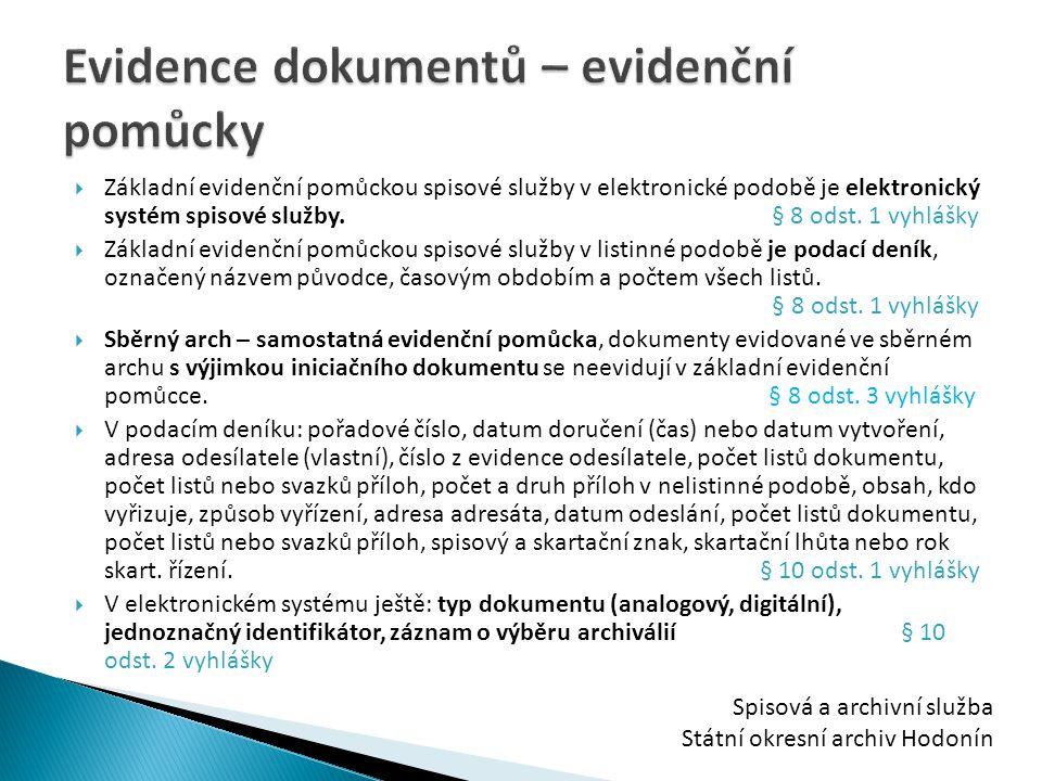  Základní evidenční pomůckou spisové služby v elektronické podobě je elektronický systém spisové služby. § 8 odst. 1 vyhlášky  Základní evidenční po