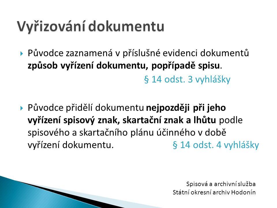 Původce zaznamená v příslušné evidenci dokumentů způsob vyřízení dokumentu, popřípadě spisu. § 14 odst. 3 vyhlášky  Původce přidělí dokumentu nejpo