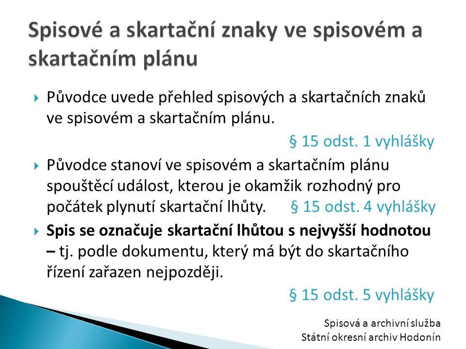  Původce uvede přehled spisových a skartačních znaků ve spisovém a skartačním plánu. § 15 odst. 1 vyhlášky  Původce stanoví ve spisovém a skartačním