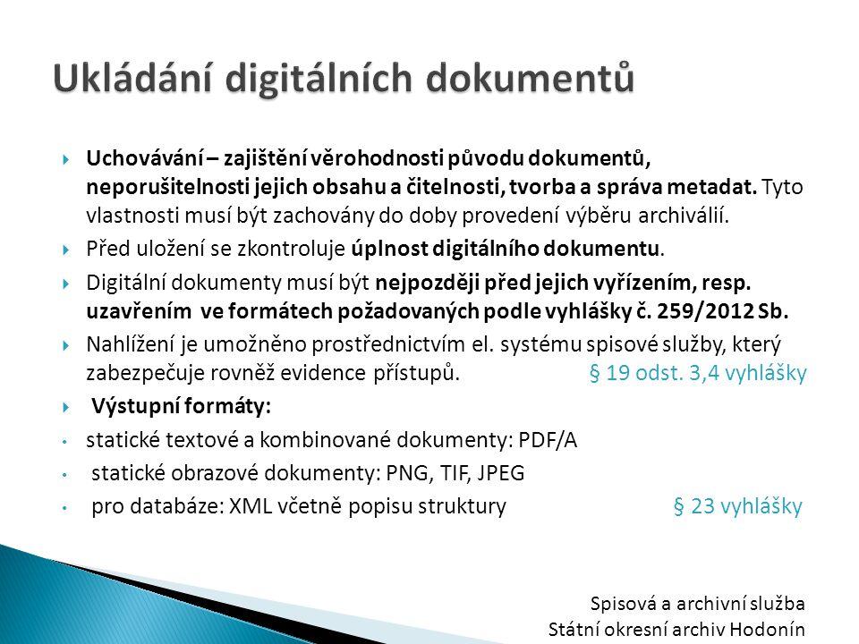  Uchovávání – zajištění věrohodnosti původu dokumentů, neporušitelnosti jejich obsahu a čitelnosti, tvorba a správa metadat. Tyto vlastnosti musí být