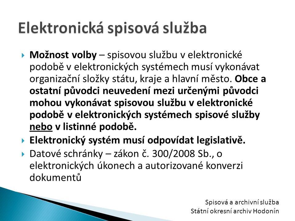  Možnost volby – spisovou službu v elektronické podobě v elektronických systémech musí vykonávat organizační složky státu, kraje a hlavní město. Obce