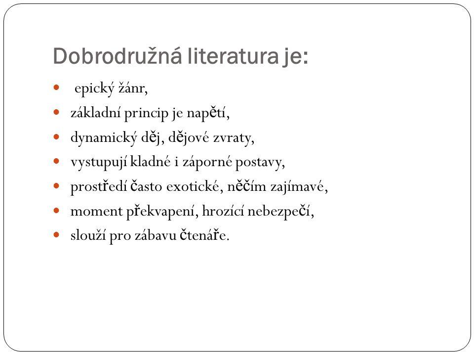 Dobrodružná literatura je: epický žánr, základní princip je nap ě tí, dynamický d ě j, d ě jové zvraty, vystupují kladné i záporné postavy, prost ř ed