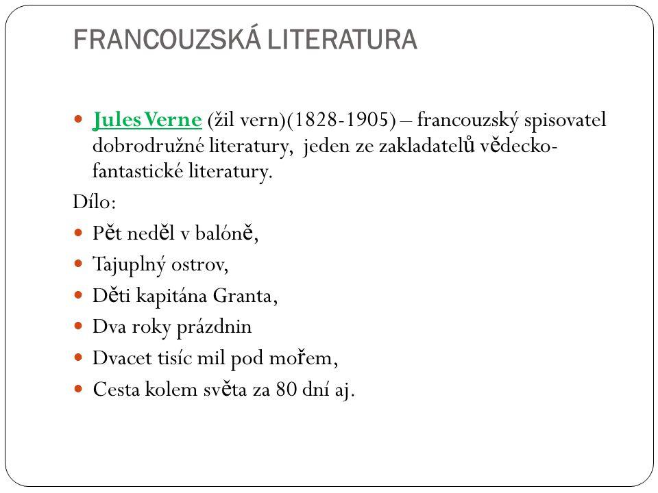 FRANCOUZSKÁ LITERATURA Jules Verne (žil vern)(1828-1905) – francouzský spisovatel dobrodružné literatury, jeden ze zakladatel ů v ě decko- fantastické