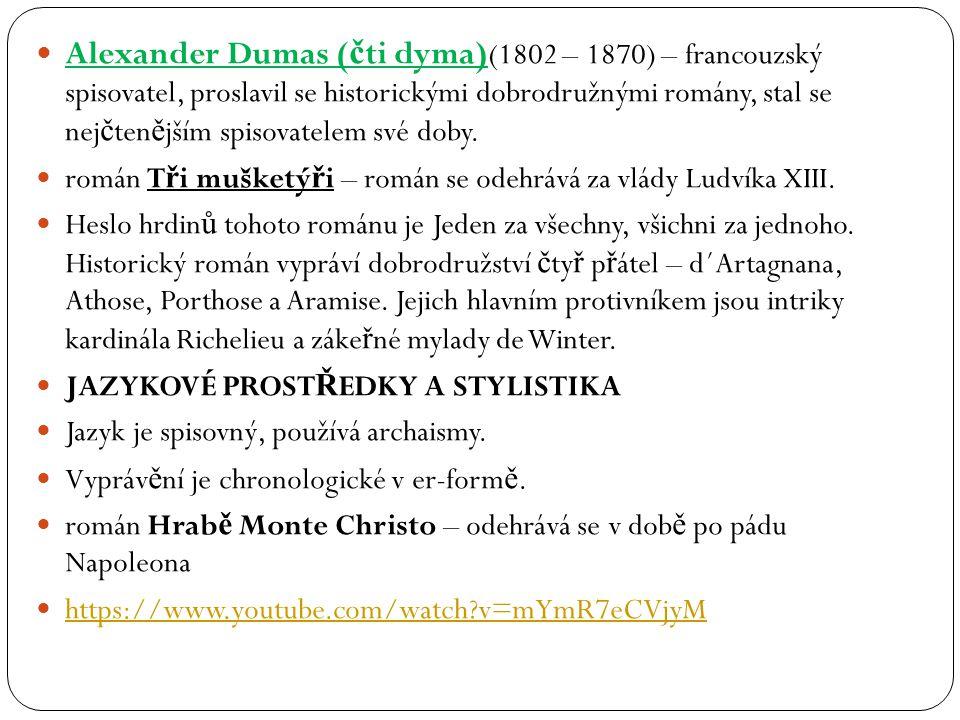 Alexander Dumas ( č ti dyma) (1802 – 1870) – francouzský spisovatel, proslavil se historickými dobrodružnými romány, stal se nej č ten ě jším spisovat