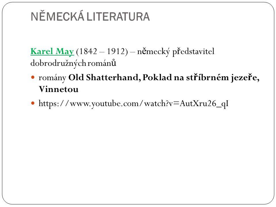 NĚMECKÁ LITERATURA Karel May (1842 – 1912) – n ě mecký p ř edstavitel dobrodružných román ů romány Old Shatterhand, Poklad na st ř íbrném jeze ř e, Vi