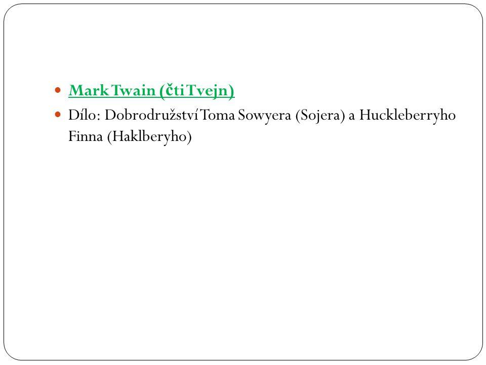 Mark Twain ( č ti Tvejn) Dílo: Dobrodružství Toma Sowyera (Sojera) a Huckleberryho Finna (Haklberyho)