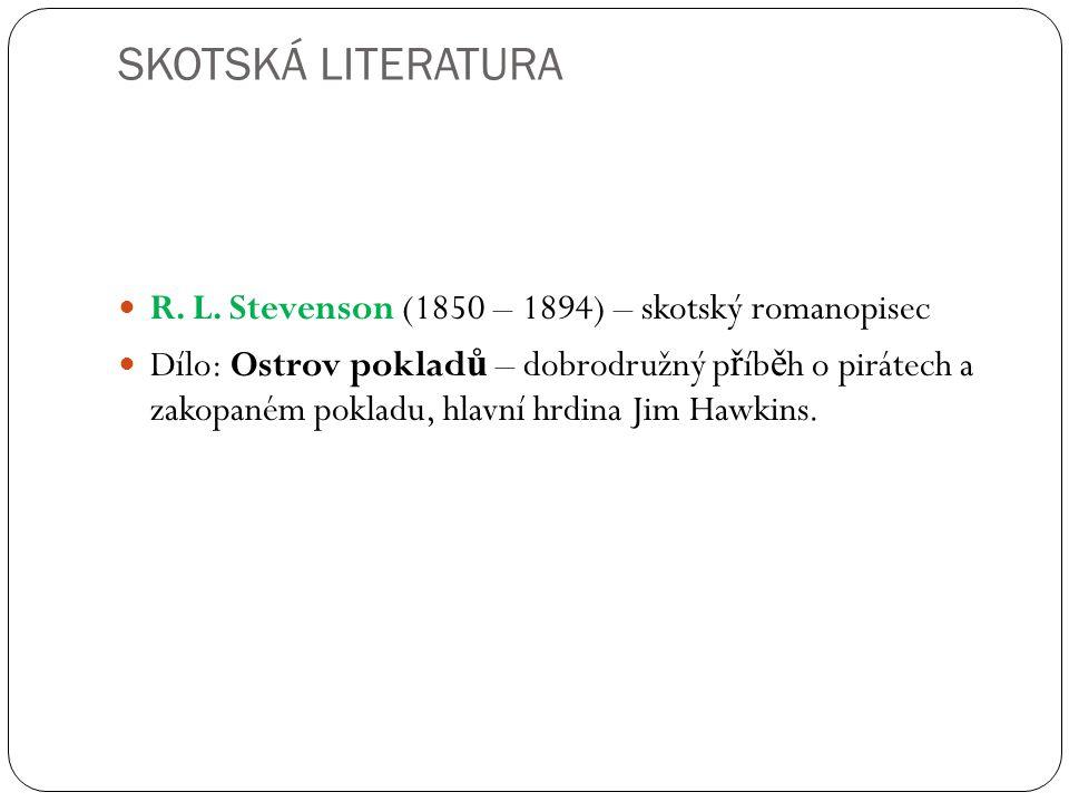 SKOTSKÁ LITERATURA R. L. Stevenson (1850 – 1894) – skotský romanopisec Dílo: Ostrov poklad ů – dobrodružný p ř íb ě h o pirátech a zakopaném pokladu,
