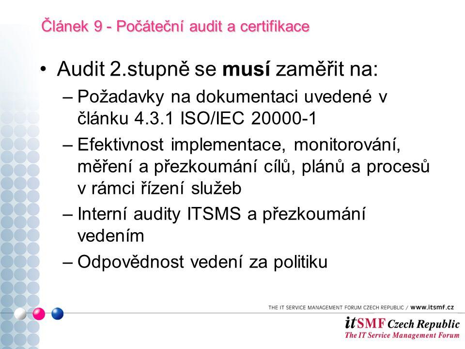 Audit 2.stupně se musí zaměřit na: –Požadavky na dokumentaci uvedené v článku 4.3.1 ISO/IEC 20000-1 –Efektivnost implementace, monitorování, měření a přezkoumání cílů, plánů a procesů v rámci řízení služeb –Interní audity ITSMS a přezkoumání vedením –Odpovědnost vedení za politiku Článek 9 - Počáteční audit a certifikace