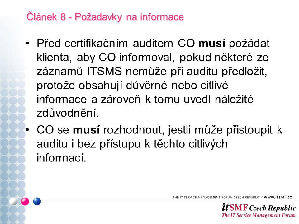 Před certifikačním auditem CO musí požádat klienta, aby CO informoval, pokud některé ze záznamů ITSMS nemůže při auditu předložit, protože obsahují důvěrné nebo citlivé informace a zároveň k tomu uvedl náležité zdůvodnění.