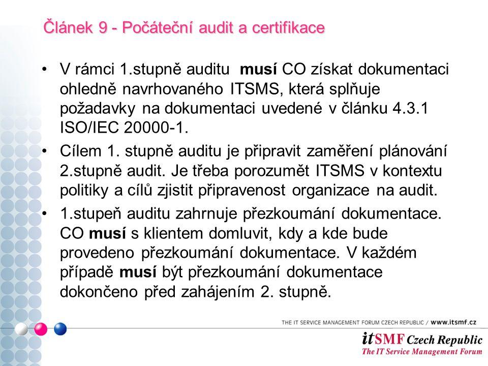 V rámci 1.stupně auditu musí CO získat dokumentaci ohledně navrhovaného ITSMS, která splňuje požadavky na dokumentaci uvedené v článku 4.3.1 ISO/IEC 20000-1.