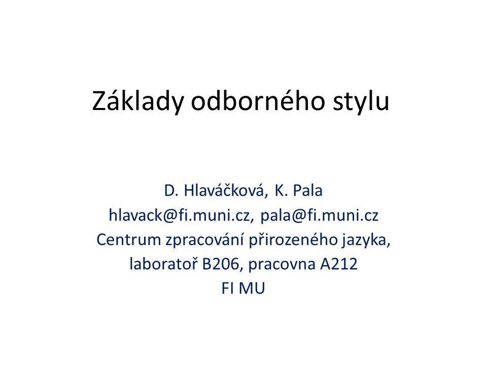 Základy odborného stylu D. Hlaváčková, K. Pala hlavack@fi.muni.cz, pala@fi.muni.cz Centrum zpracování přirozeného jazyka, laboratoř B206, pracovna A21