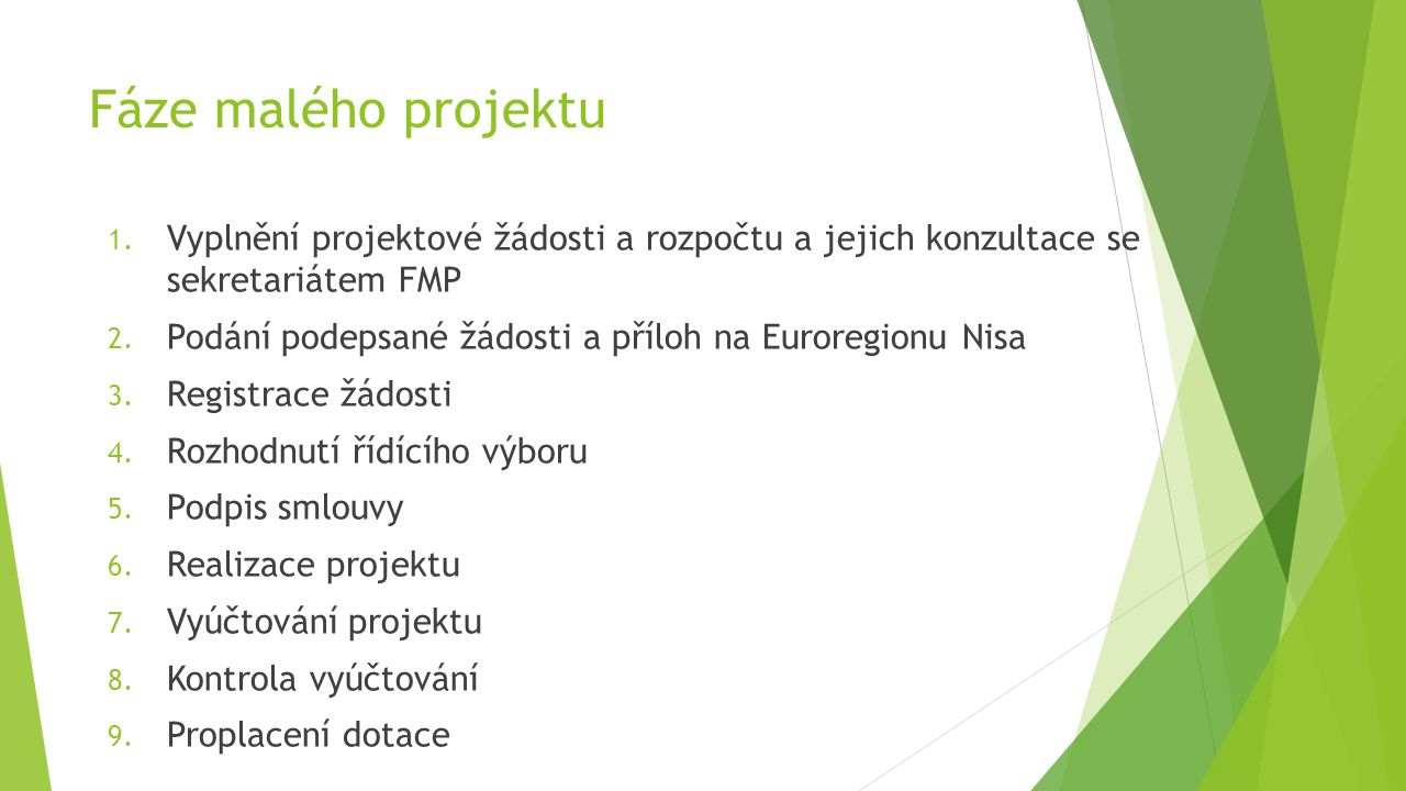 Fáze malého projektu 1. Vyplnění projektové žádosti a rozpočtu a jejich konzultace se sekretariátem FMP 2. Podání podepsané žádosti a příloh na Eurore