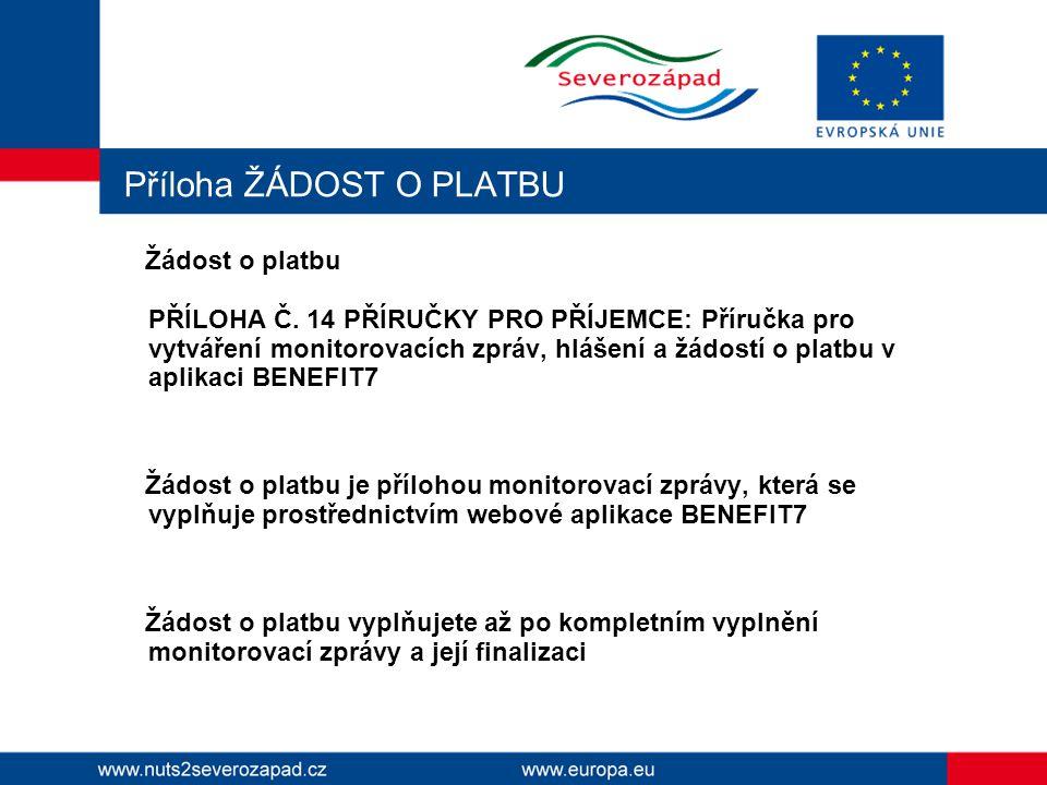 Příloha ŽÁDOST O PLATBU Žádost o platbu PŘÍLOHA Č. 14 PŘÍRUČKY PRO PŘÍJEMCE: Příručka pro vytváření monitorovacích zpráv, hlášení a žádostí o platbu v