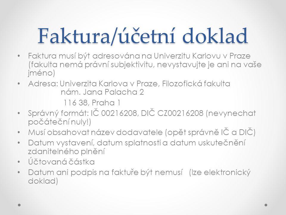 Faktura/účetní doklad Faktura musí být adresována na Univerzitu Karlovu v Praze (fakulta nemá právní subjektivitu, nevystavujte je ani na vaše jméno) Adresa: Univerzita Karlova v Praze, Filozofická fakulta nám.