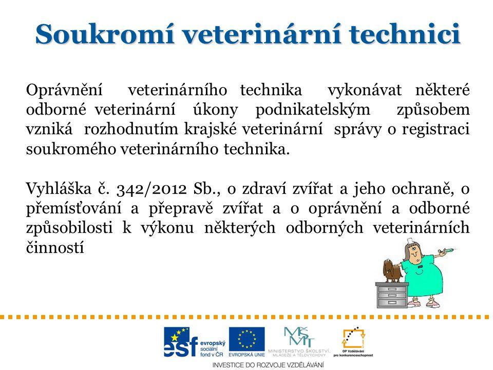 Soukromí veterinární technici Oprávnění veterinárního technika vykonávat některé odborné veterinární úkony podnikatelským způsobem vzniká rozhodnutím