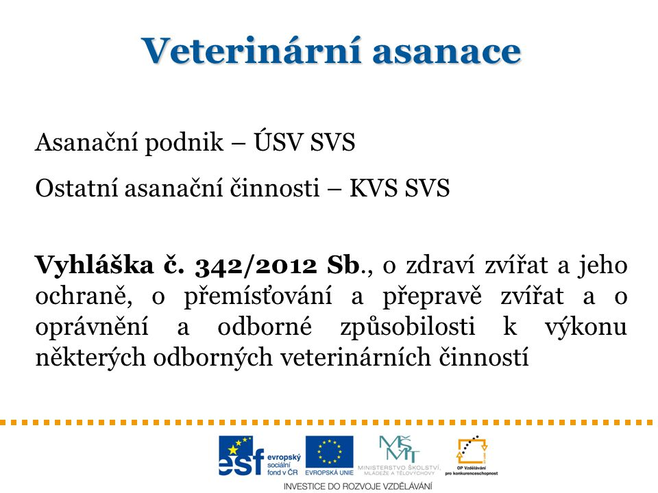 Veterinární asanace Asanační podnik – ÚSV SVS Ostatní asanační činnosti – KVS SVS Vyhláška č. 342/2012 Sb., o zdraví zvířat a jeho ochraně, o přemísťo