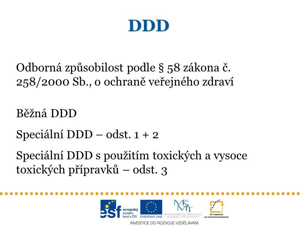 DDD Odborná způsobilost podle § 58 zákona č. 258/2000 Sb., o ochraně veřejného zdraví Běžná DDD Speciální DDD – odst. 1 + 2 Speciální DDD s použitím t