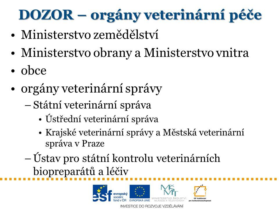 DOZOR – orgány veterinární péče Ministerstvo zemědělství Ministerstvo obrany a Ministerstvo vnitra obce orgány veterinární správy –Státní veterinární