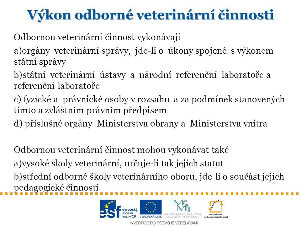 Výkon odborné veterinární činnosti Odbornou veterinární činnost vykonávají a)orgány veterinární správy, jde-li o úkony spojené s výkonem státní správy
