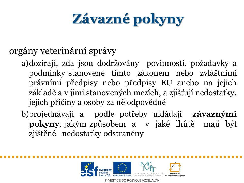 Závazné pokyny orgány veterinární správy a)dozírají, zda jsou dodržovány povinnosti, požadavky a podmínky stanovené tímto zákonem nebo zvláštními práv