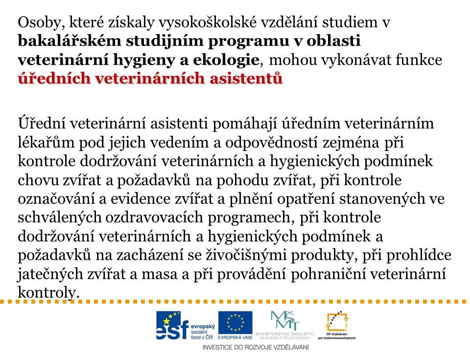 úředních veterinárních asistentů Osoby, které získaly vysokoškolské vzdělání studiem v bakalářském studijním programu v oblasti veterinární hygieny a