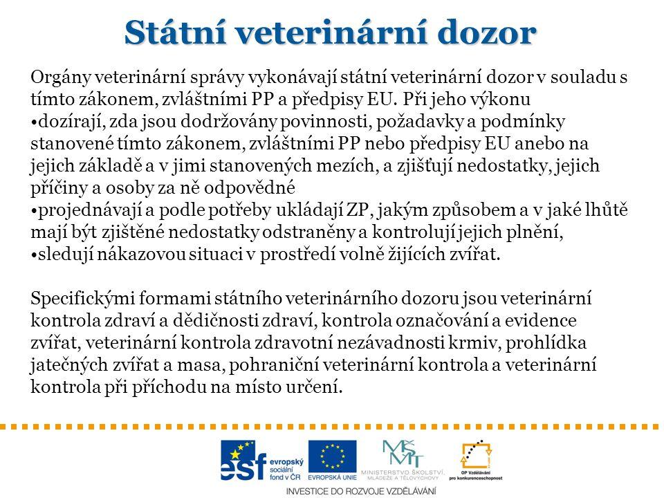 Státní veterinární dozor Orgány veterinární správy vykonávají státní veterinární dozor v souladu s tímto zákonem, zvláštními PP a předpisy EU. Při jeh