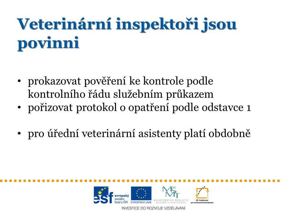 Zvláštní opatření podle § 53 veterinárního zákona Veterinární inspektor je oprávněn při jeho výkonu a) na místě znehodnotit ŽP, které nejsou zdravotně nezávadné, anebo nařídit jejich znehodnocení a neškodné odstranění, a to na náklad kontrolované osoby b) pozastavit, omezit nebo zakázat výrobu, zpracování nebo uvádění ŽP do oběhu, jestliže nejsou dodržovány podmínky a požadavky stanovené tímto zákonem, zvláštními PP nebo předpisy EU na ŽP a zacházení s nimi c) pozastavit výrobu, zpracování nebo uvádění ŽP do oběhu na přiměřenou dobu při podezření, že nejsou zdravotně nezávadné